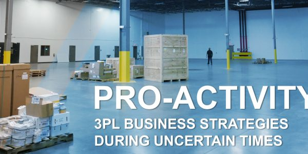 Pro-Activity: 3PL Business Strategies During Uncertain Times